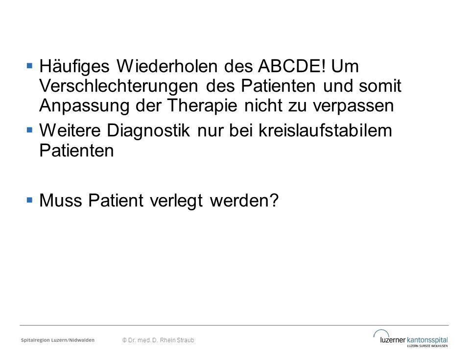  Häufiges Wiederholen des ABCDE! Um Verschlechterungen des Patienten und somit Anpassung der Therapie nicht zu verpassen  Weitere Diagnostik nur bei