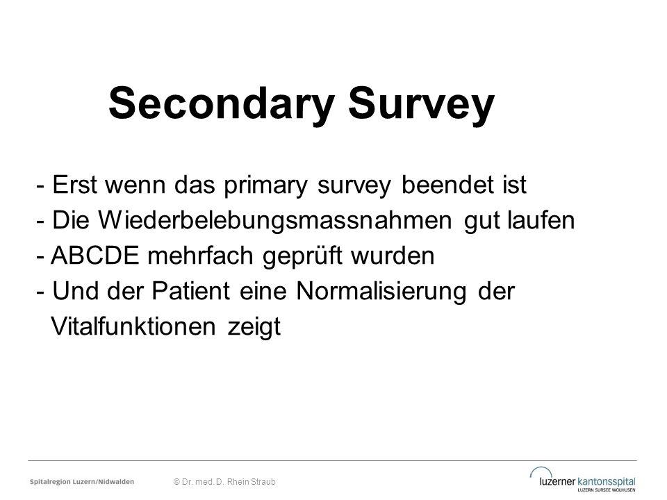 Secondary Survey - Erst wenn das primary survey beendet ist - Die Wiederbelebungsmassnahmen gut laufen - ABCDE mehrfach geprüft wurden - Und der Patie