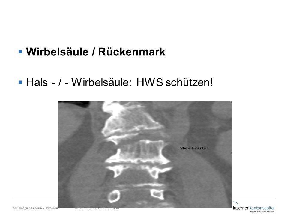  Wirbelsäule / Rückenmark  Hals - / - Wirbelsäule: HWS schützen! © Dr. med. D. Rhein Straub