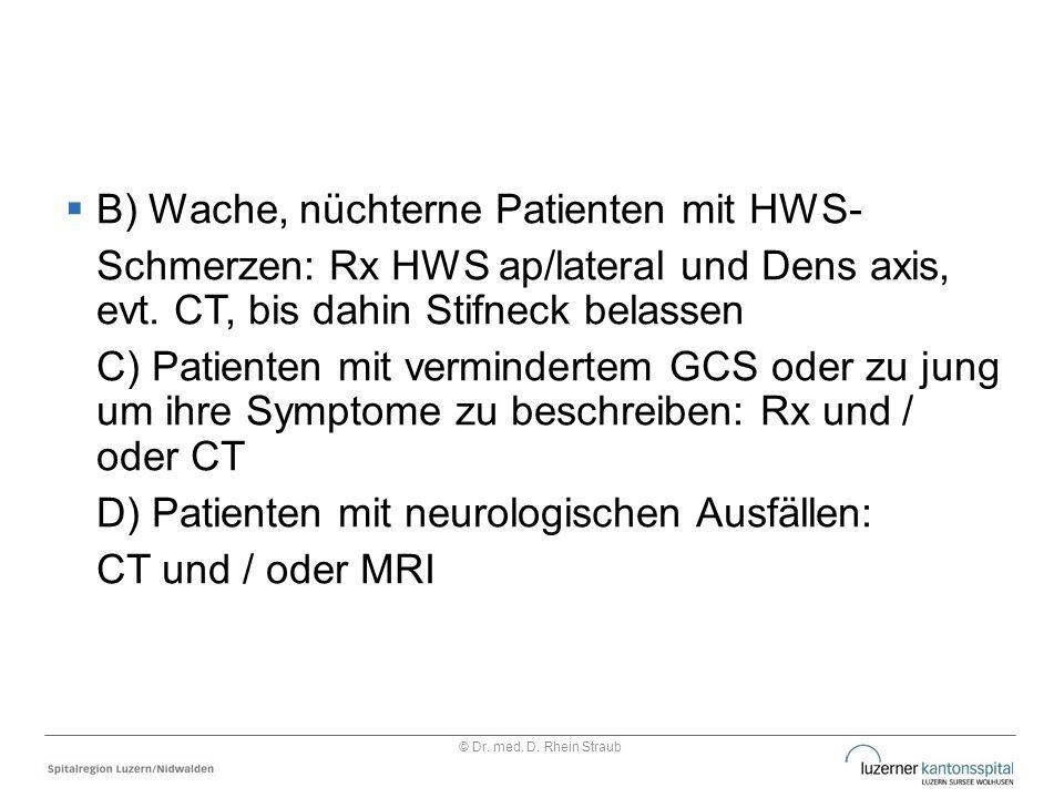  B) Wache, nüchterne Patienten mit HWS- Schmerzen: Rx HWS ap/lateral und Dens axis, evt. CT, bis dahin Stifneck belassen C) Patienten mit verminderte
