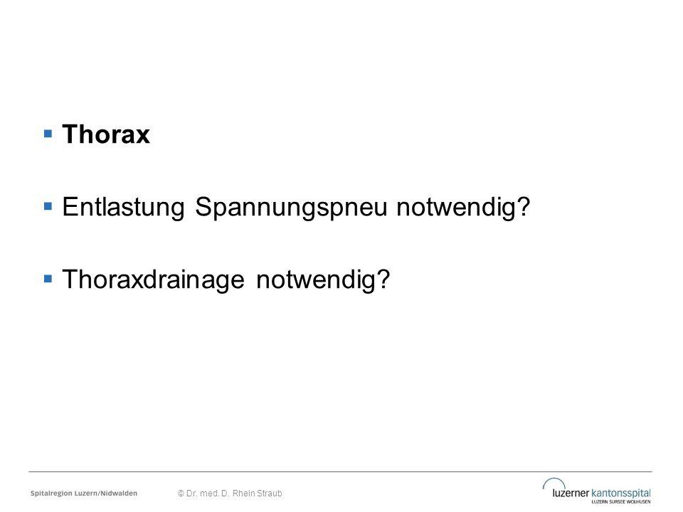  Thorax  Entlastung Spannungspneu notwendig?  Thoraxdrainage notwendig? © Dr. med. D. Rhein Straub