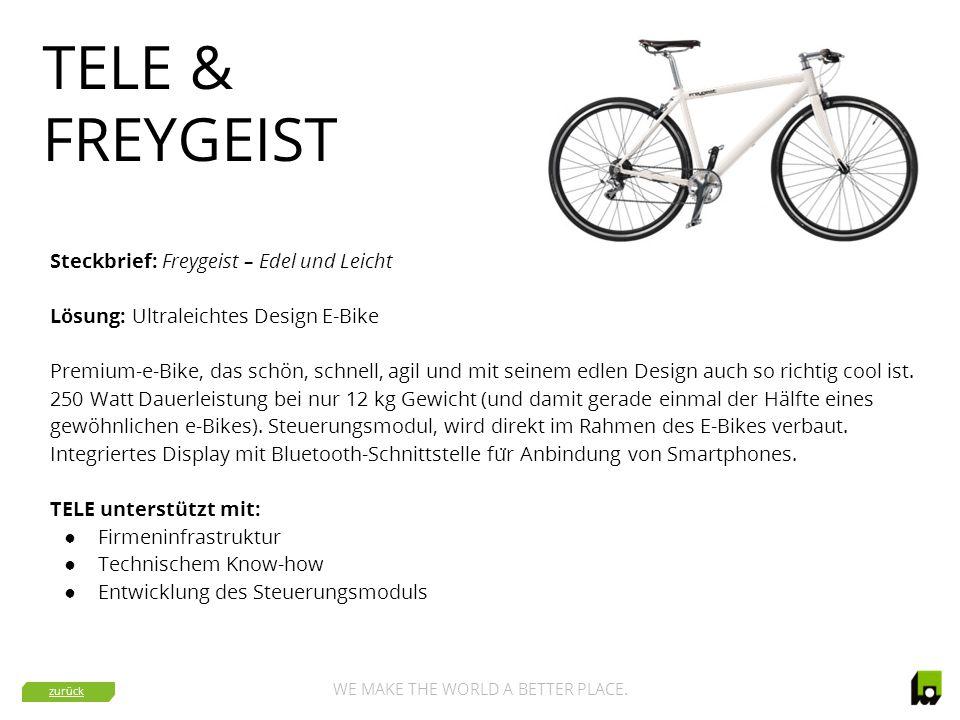 WE MAKE THE WORLD A BETTER PLACE. TELE & FREYGEIST Steckbrief: Freygeist – Edel und Leicht Lösung: Ultraleichtes Design E-Bike Premium-e-Bike, das sch