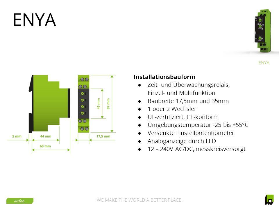 WE MAKE THE WORLD A BETTER PLACE. ENYA Installationsbauform ● Zeit- und Überwachungsrelais, Einzel- und Multifunktion ● Baubreite 17,5mm und 35mm ● 1