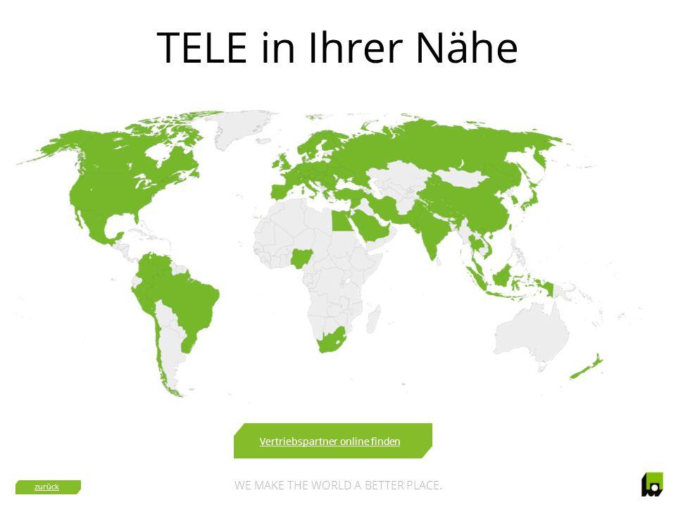 WE MAKE THE WORLD A BETTER PLACE. TELE in Ihrer Nähe Vertriebspartner online finden zurück