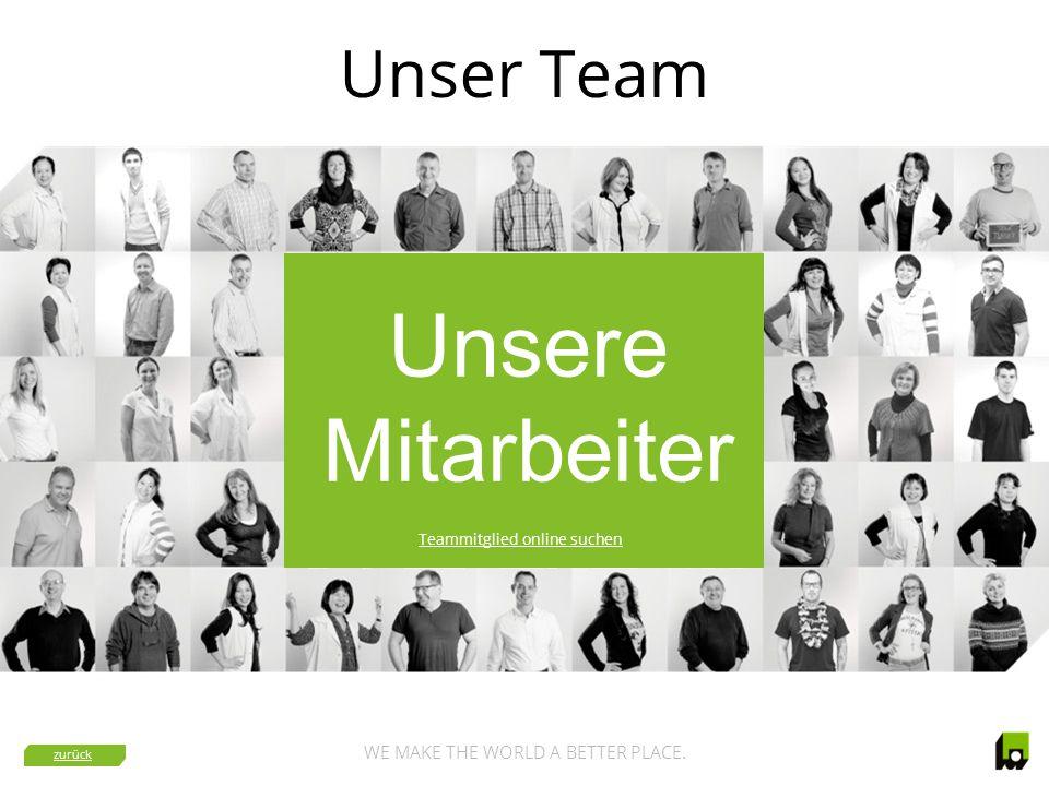 WE MAKE THE WORLD A BETTER PLACE. Unser Team Unsere Mitarbeiter Teammitglied online suchen zurück