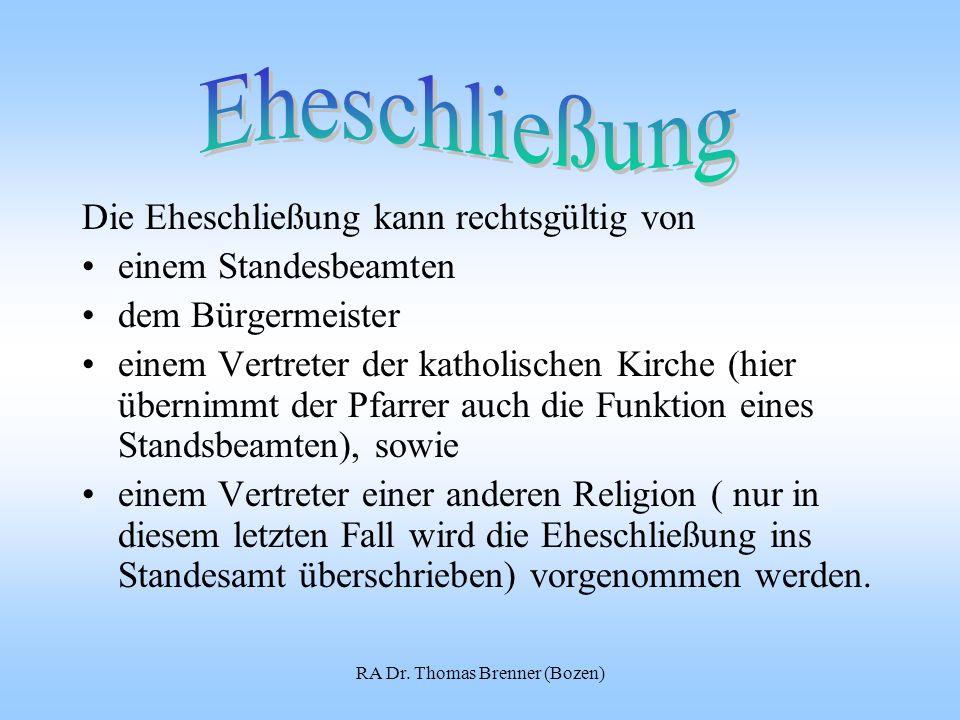 RA Dr. Thomas Brenner (Bozen) Die Eheschließung kann rechtsgültig von einem Standesbeamten dem Bürgermeister einem Vertreter der katholischen Kirche (