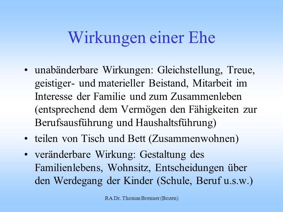 RA Dr. Thomas Brenner (Bozen) Wirkungen einer Ehe unabänderbare Wirkungen: Gleichstellung, Treue, geistiger- und materieller Beistand, Mitarbeit im In