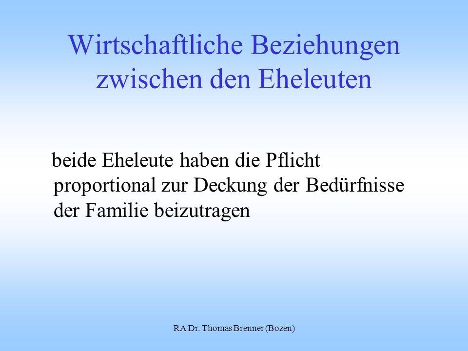 RA Dr. Thomas Brenner (Bozen) Wirtschaftliche Beziehungen zwischen den Eheleuten beide Eheleute haben die Pflicht proportional zur Deckung der Bedürfn