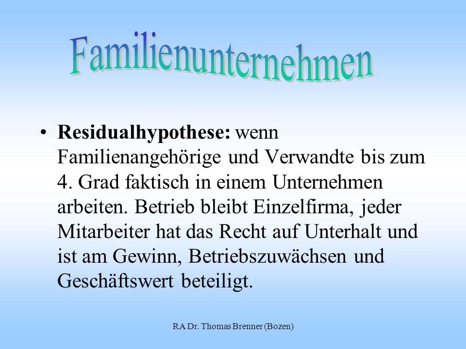RA Dr. Thomas Brenner (Bozen) Residualhypothese: wenn Familienangehörige und Verwandte bis zum 4. Grad faktisch in einem Unternehmen arbeiten. Betrieb