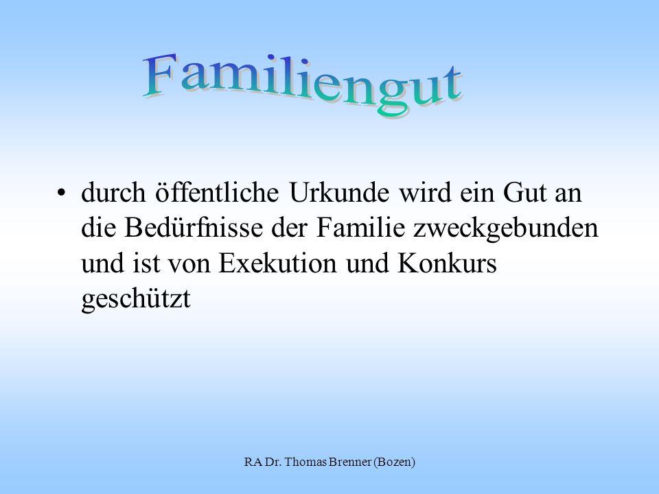 RA Dr. Thomas Brenner (Bozen) durch öffentliche Urkunde wird ein Gut an die Bedürfnisse der Familie zweckgebunden und ist von Exekution und Konkurs ge