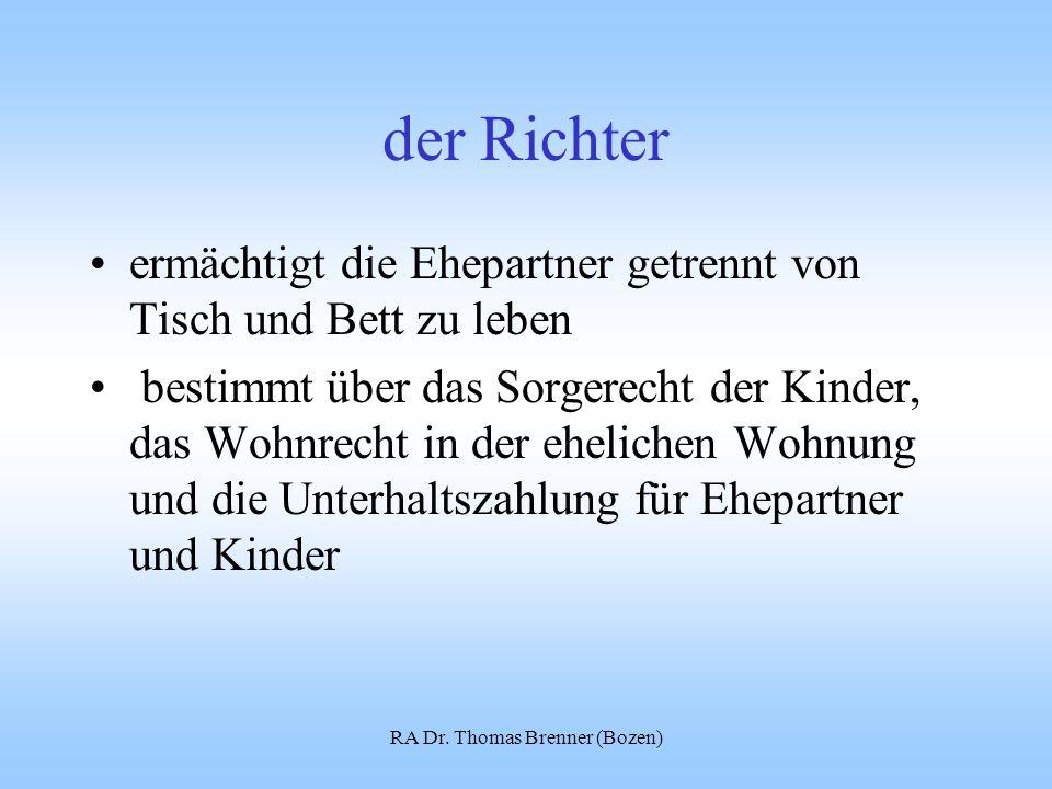 RA Dr. Thomas Brenner (Bozen) der Richter ermächtigt die Ehepartner getrennt von Tisch und Bett zu leben bestimmt über das Sorgerecht der Kinder, das