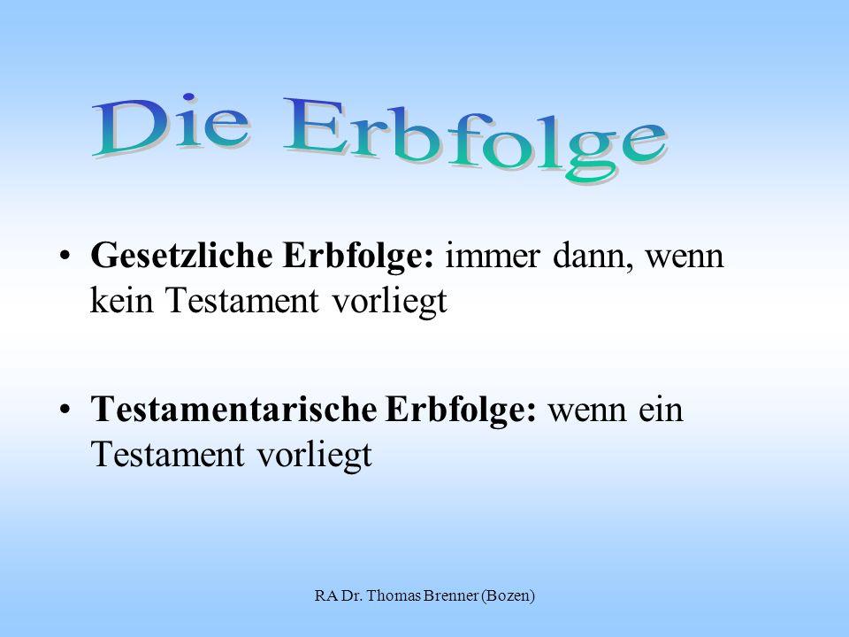 RA Dr. Thomas Brenner (Bozen) Gesetzliche Erbfolge: immer dann, wenn kein Testament vorliegt Testamentarische Erbfolge: wenn ein Testament vorliegt