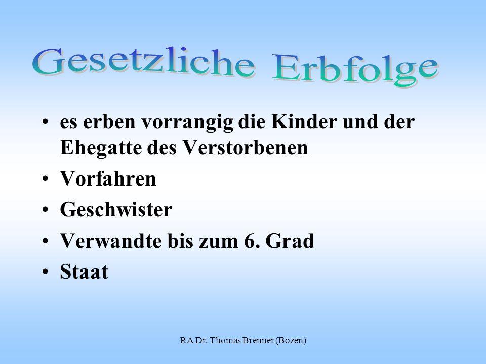 RA Dr. Thomas Brenner (Bozen) es erben vorrangig die Kinder und der Ehegatte des Verstorbenen Vorfahren Geschwister Verwandte bis zum 6. Grad Staat