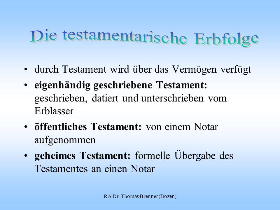 RA Dr. Thomas Brenner (Bozen) durch Testament wird über das Vermögen verfügt eigenhändig geschriebene Testament: geschrieben, datiert und unterschrieb