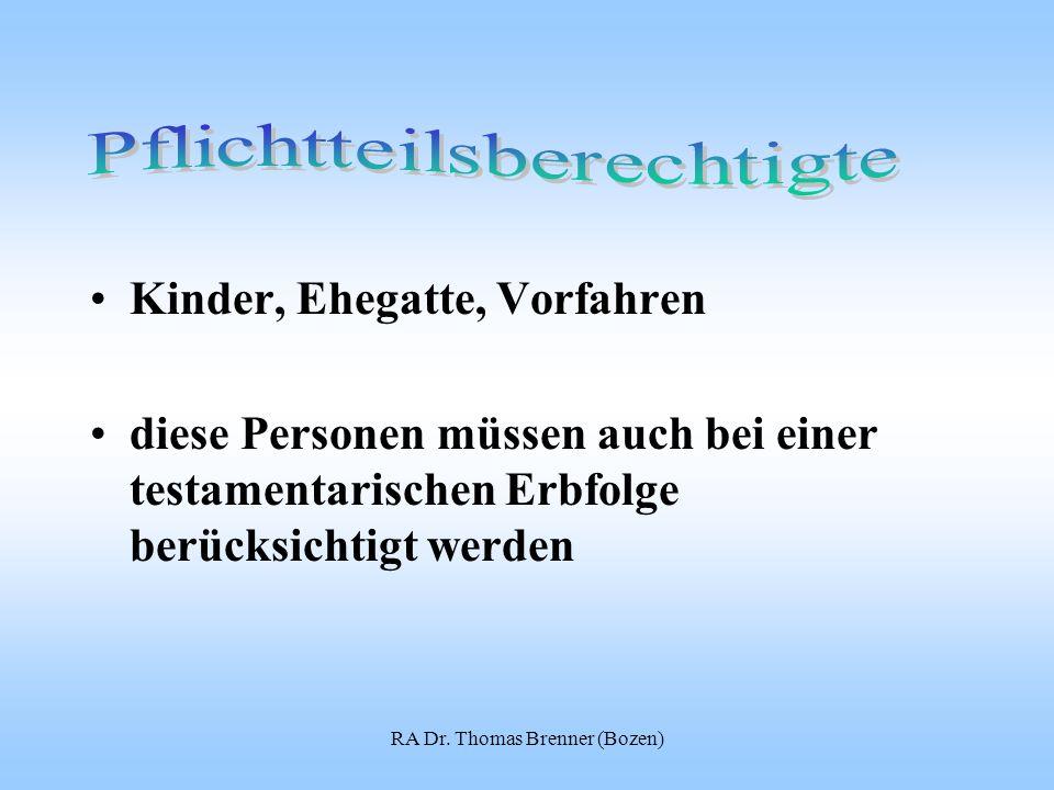 RA Dr. Thomas Brenner (Bozen) Kinder, Ehegatte, Vorfahren diese Personen müssen auch bei einer testamentarischen Erbfolge berücksichtigt werden