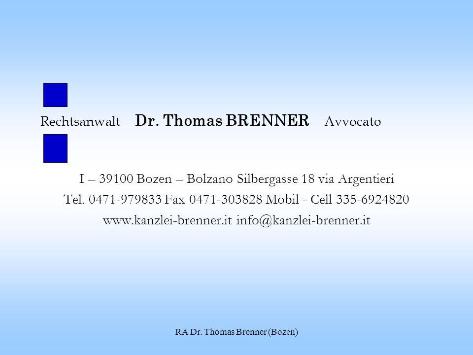 RA Dr. Thomas Brenner (Bozen) Rechtsanwalt Dr. Thomas BRENNER Avvocato I – 39100 Bozen – Bolzano Silbergasse 18 via Argentieri Tel. 0471-979833 Fax 04