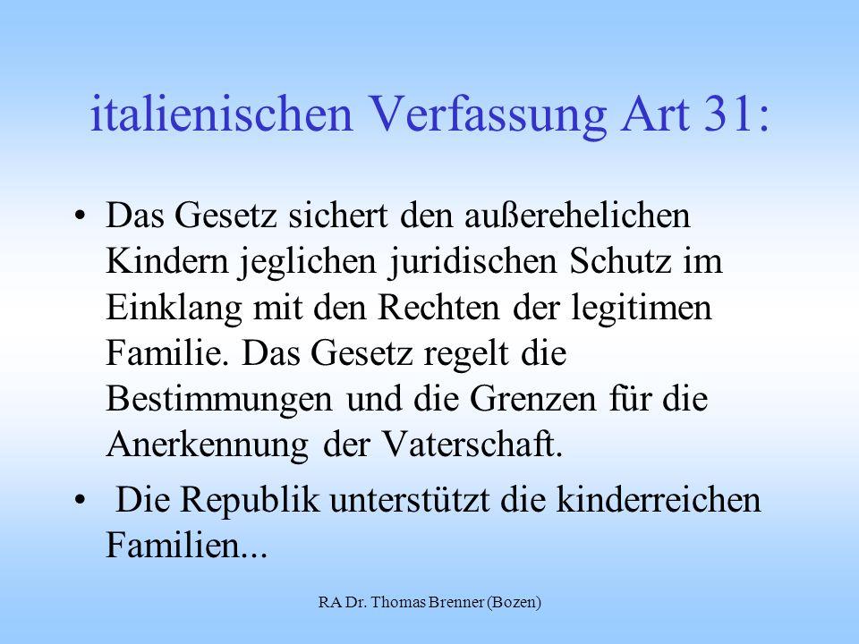 RA Dr. Thomas Brenner (Bozen) italienischen Verfassung Art 31: Das Gesetz sichert den außerehelichen Kindern jeglichen juridischen Schutz im Einklang