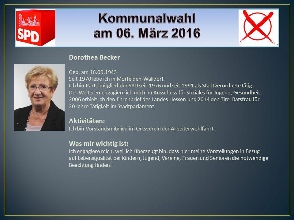 Dorothea Becker Geb. am 16.09.1943 Seit 1970 lebe ich in Mörfelden-Walldorf. Ich bin Parteimitglied der SPD seit 1976 und seit 1991 als Stadtverordnet