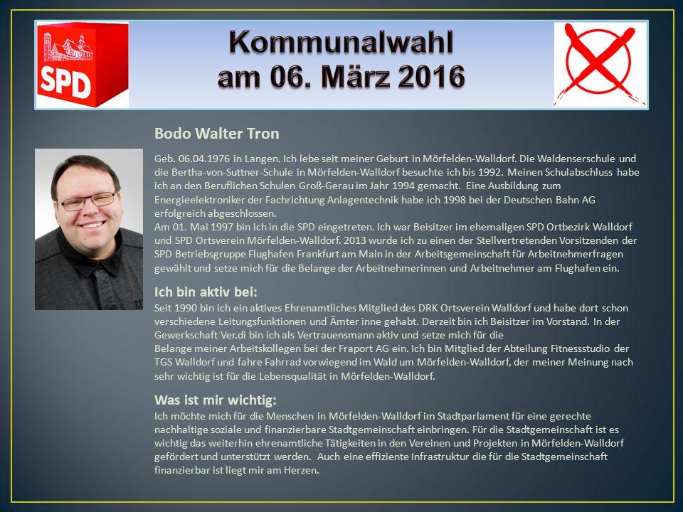 Bodo Walter Tron Geb. 06.04.1976 in Langen. Ich lebe seit meiner Geburt in Mörfelden-Walldorf. Die Waldenserschule und die Bertha-von-Suttner-Schule i