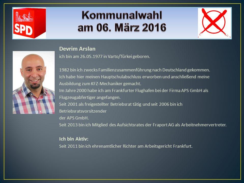 Devrim Arslan ich bin am 26.05.1977 in Varto/Türkei geboren. 1982 bin ich zwecks Familienzusammenführung nach Deutschland gekommen. Ich habe hier mein