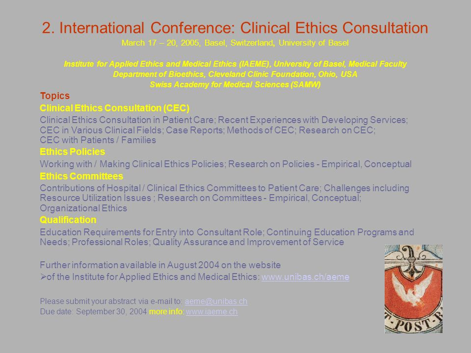 2. International Conference: Clinical Ethics Consultation March 17 – 20, 2005, Basel, Switzerland, University of Basel Institute for Applied Ethics an