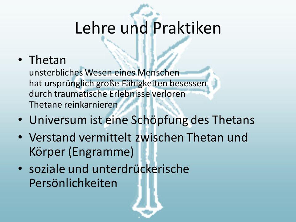 Lehre und Praktiken Thetan unsterbliches Wesen eines Menschen hat ursprünglich große Fähigkeiten besessen durch traumatische Erlebnisse verloren Thetane reinkarnieren Universum ist eine Schöpfung des Thetans Verstand vermittelt zwischen Thetan und Körper (Engramme) soziale und unterdrückerische Persönlichkeiten