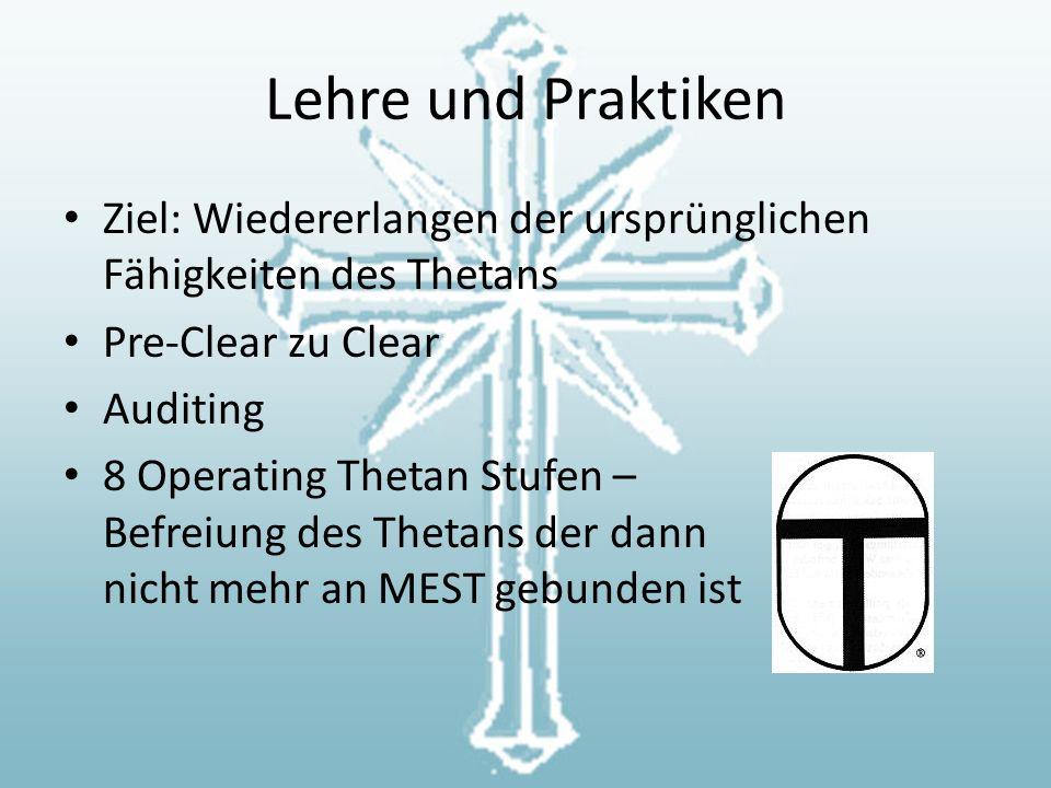 Lehre und Praktiken Ziel: Wiedererlangen der ursprünglichen Fähigkeiten des Thetans Pre-Clear zu Clear Auditing 8 Operating Thetan Stufen – Befreiung des Thetans der dann nicht mehr an MEST gebunden ist