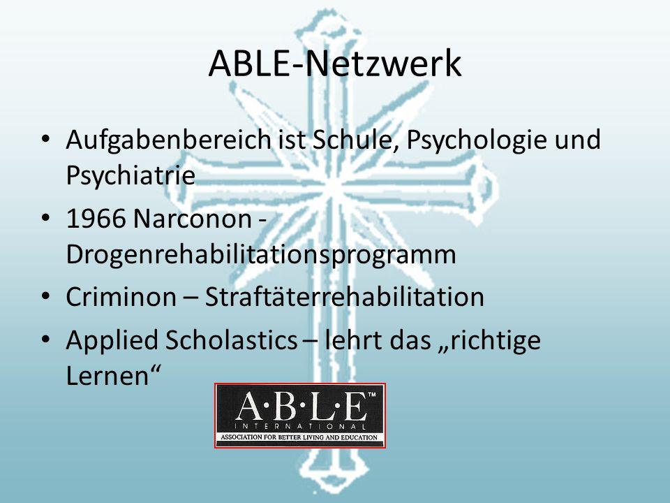 """ABLE-Netzwerk Aufgabenbereich ist Schule, Psychologie und Psychiatrie 1966 Narconon - Drogenrehabilitationsprogramm Criminon – Straftäterrehabilitation Applied Scholastics – lehrt das """"richtige Lernen"""