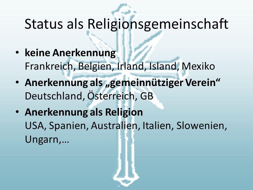 """Status als Religionsgemeinschaft keine Anerkennung Frankreich, Belgien, Irland, Island, Mexiko Anerkennung als """"gemeinnütziger Verein Deutschland, Österreich, GB Anerkennung als Religion USA, Spanien, Australien, Italien, Slowenien, Ungarn,…"""