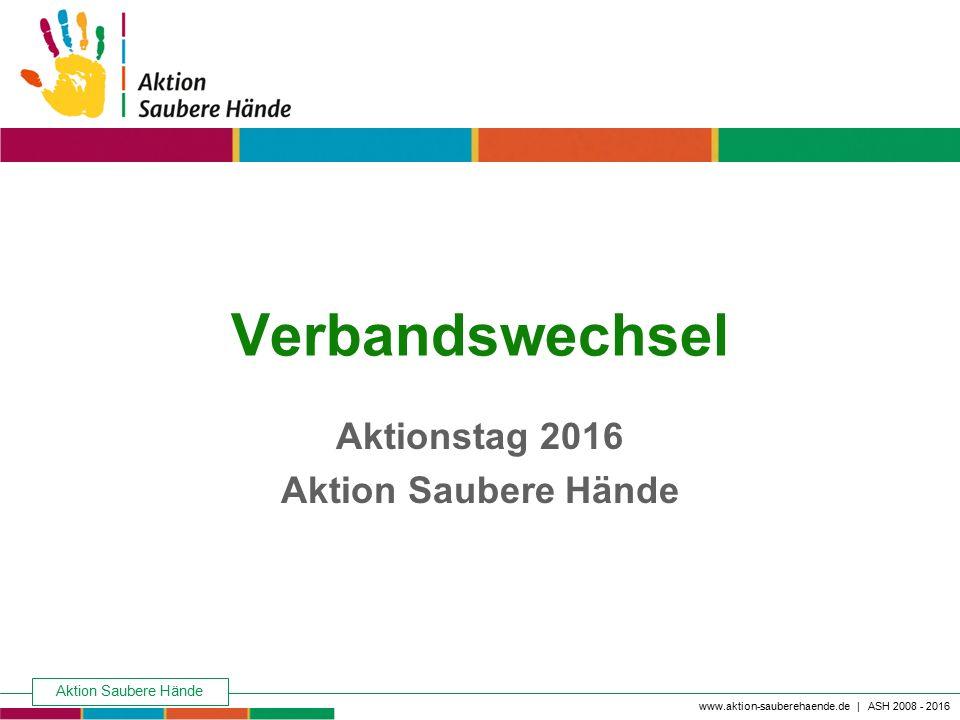 Aktion Saubere Hände Keine Chance den Krankenhausinfektionen www.aktion-sauberehaende.de | ASH 2008 - 2016 Verbandswechsel Aktionstag 2016 Aktion Saub