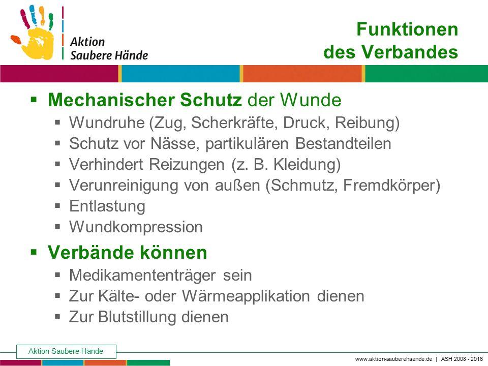 Aktion Saubere Hände Keine Chance den Krankenhausinfektionen www.aktion-sauberehaende.de | ASH 2008 - 2016 Funktionen des Verbandes  Mechanischer Sch