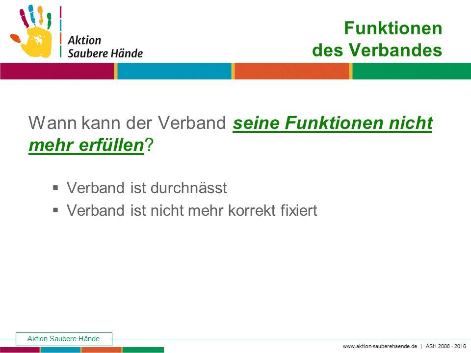 Aktion Saubere Hände Keine Chance den Krankenhausinfektionen www.aktion-sauberehaende.de | ASH 2008 - 2016 Funktionen des Verbandes Wann kann der Verb