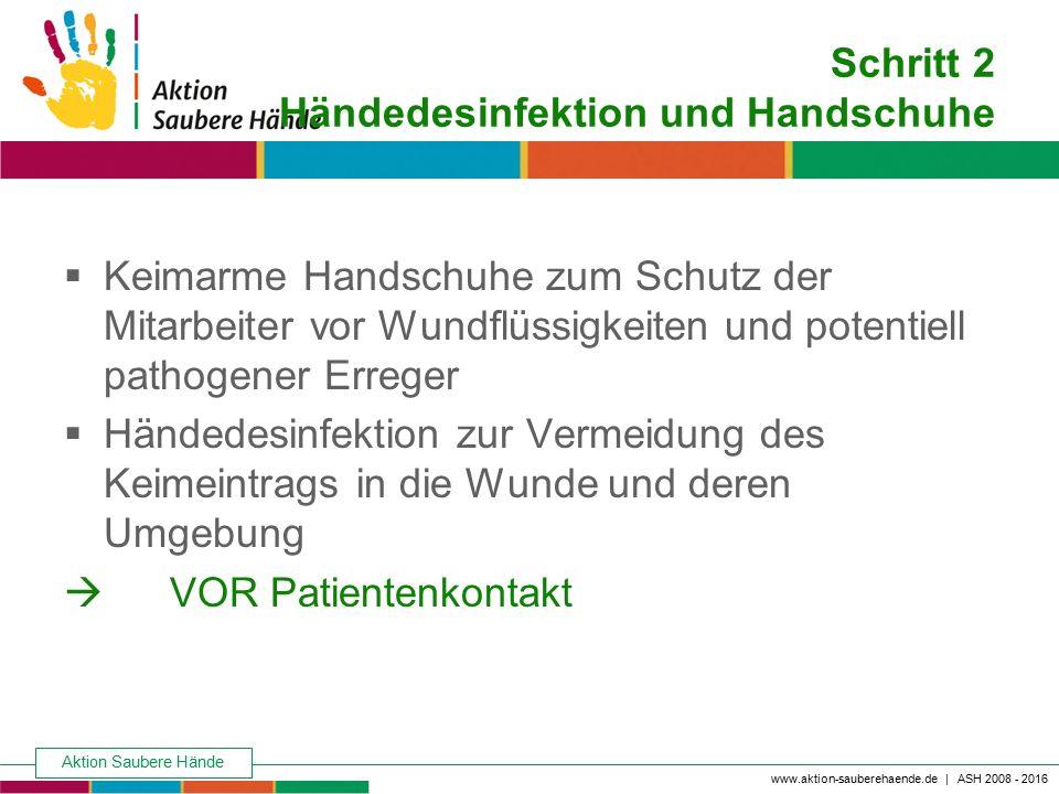 Aktion Saubere Hände Keine Chance den Krankenhausinfektionen www.aktion-sauberehaende.de | ASH 2008 - 2016 Schritt 2 Händedesinfektion und Handschuhe