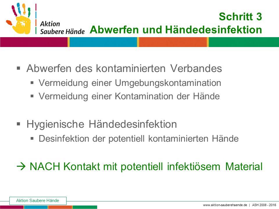 Aktion Saubere Hände Keine Chance den Krankenhausinfektionen www.aktion-sauberehaende.de | ASH 2008 - 2016 Schritt 3 Abwerfen und Händedesinfektion 
