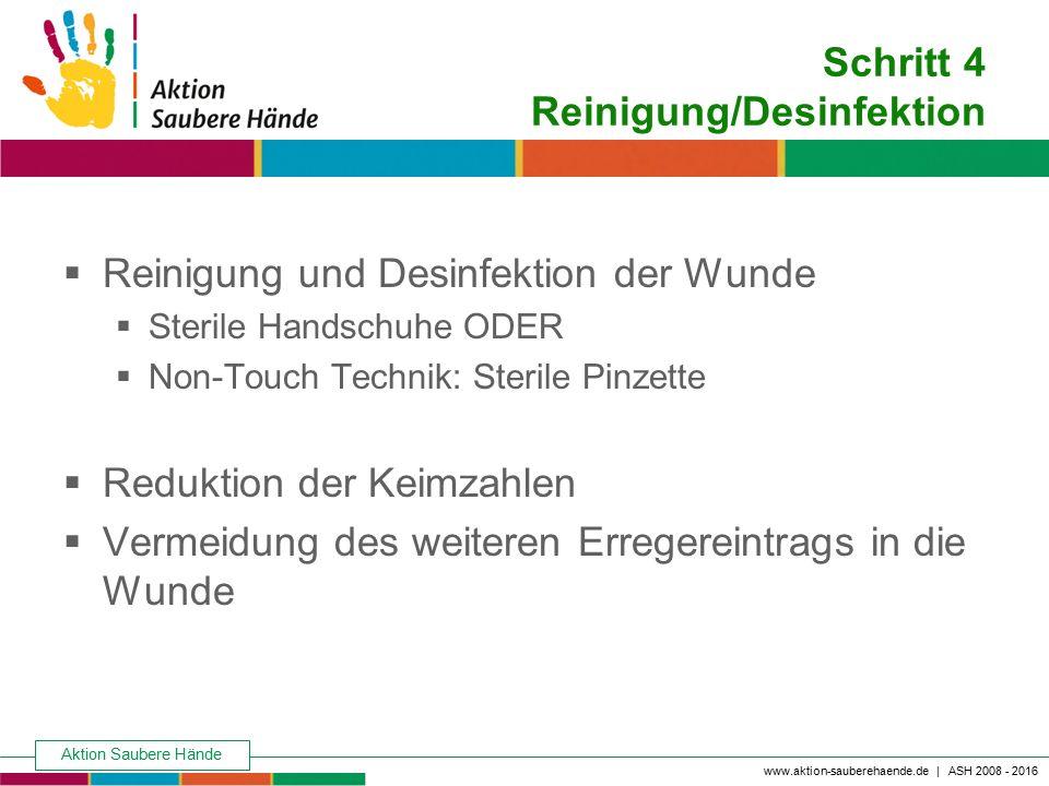 Aktion Saubere Hände Keine Chance den Krankenhausinfektionen www.aktion-sauberehaende.de | ASH 2008 - 2016 Schritt 4 Reinigung/Desinfektion  Reinigun