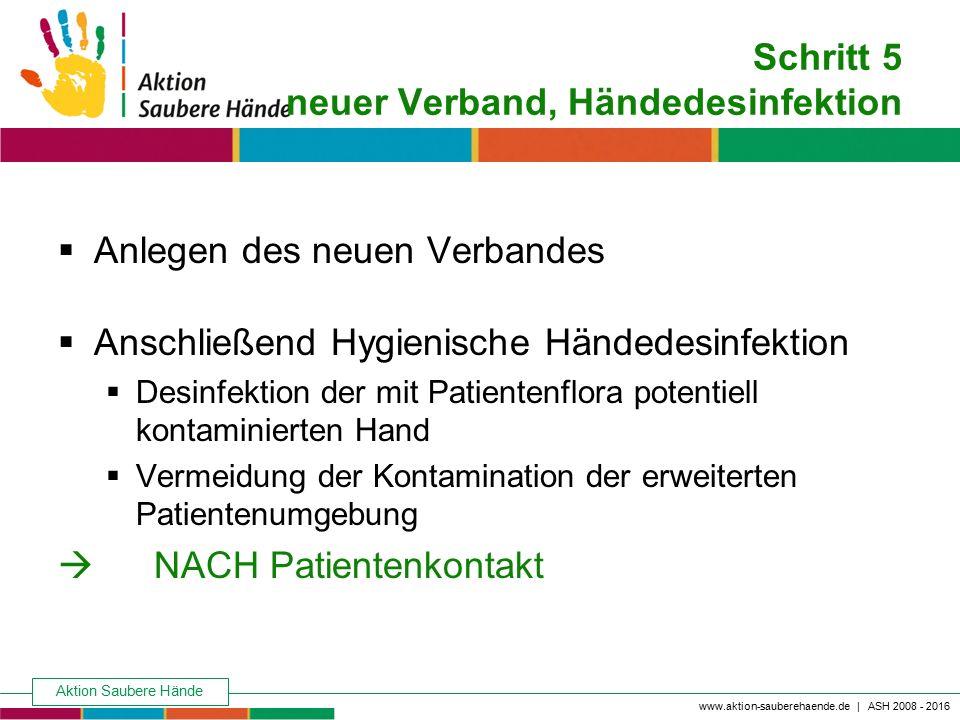 Aktion Saubere Hände Keine Chance den Krankenhausinfektionen www.aktion-sauberehaende.de | ASH 2008 - 2016 Schritt 5 neuer Verband, Händedesinfektion