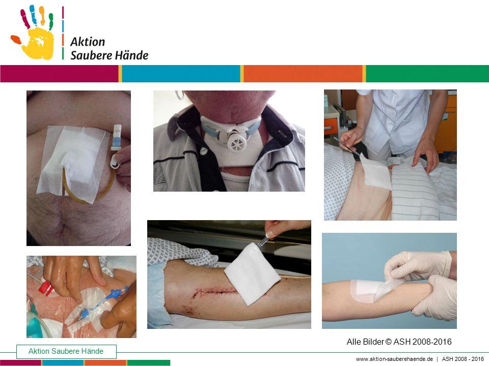 Aktion Saubere Hände Keine Chance den Krankenhausinfektionen www.aktion-sauberehaende.de | ASH 2008 - 2016 Alle Bilder © ASH 2008-2016