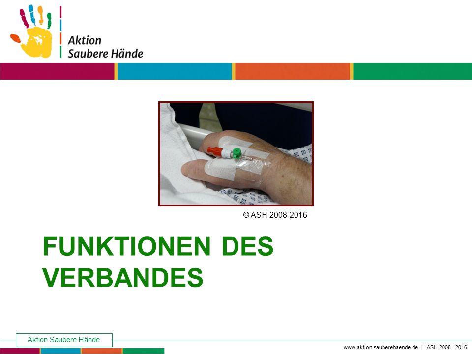 Aktion Saubere Hände Keine Chance den Krankenhausinfektionen www.aktion-sauberehaende.de | ASH 2008 - 2016 FUNKTIONEN DES VERBANDES © ASH 2008-2016