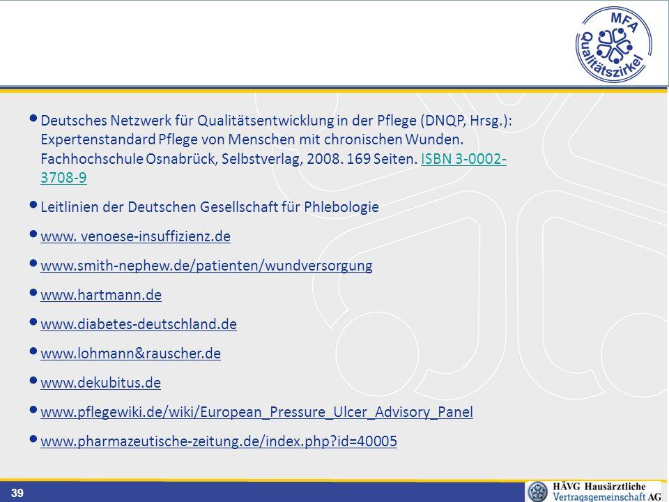 39 Deutsches Netzwerk für Qualitätsentwicklung in der Pflege (DNQP, Hrsg.): Expertenstandard Pflege von Menschen mit chronischen Wunden.