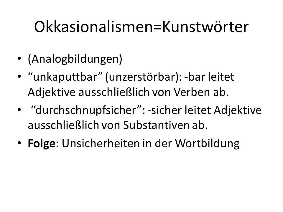 Okkasionalismen=Kunstwörter (Analogbildungen) unkaputtbar (unzerstörbar): -bar leitet Adjektive ausschließlich von Verben ab.