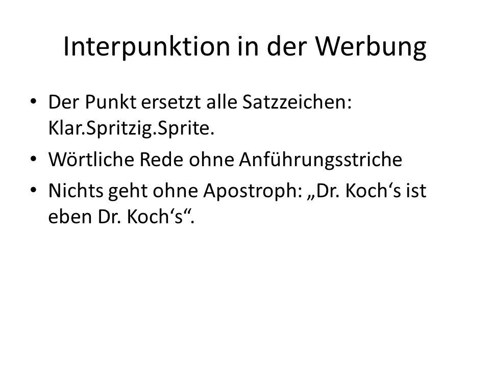 Interpunktion in der Werbung Der Punkt ersetzt alle Satzzeichen: Klar.Spritzig.Sprite.