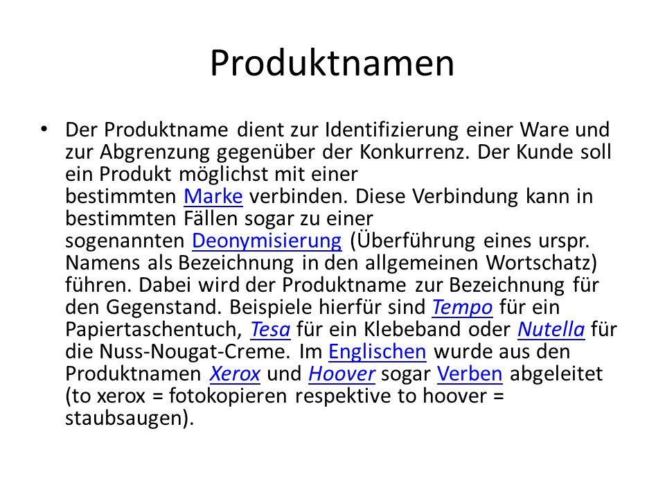 Prinzipien der Namensgebung von Produkten Lexikalische Elemente oder Eigennamen (auch aus Fremdsprachen) werden unverändert als Produktname übernommen (z.