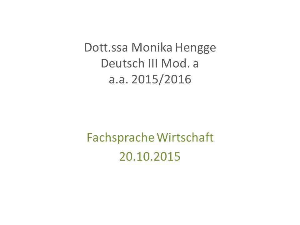 Dott.ssa Monika Hengge Deutsch III Mod. a a.a. 2015/2016 Fachsprache Wirtschaft 20.10.2015