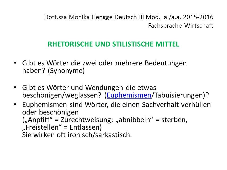 Dott.ssa Monika Hengge Deutsch III Mod. a /a.a. 2015-2016 Fachsprache Wirtschaft RHETORISCHE UND STILISTISCHE MITTEL Gibt es Wörter die zwei oder mehr