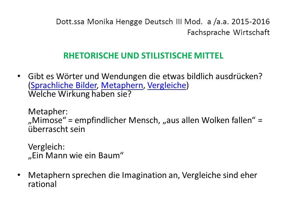 Dott.ssa Monika Hengge Deutsch III Mod. a /a.a. 2015-2016 Fachsprache Wirtschaft RHETORISCHE UND STILISTISCHE MITTEL Gibt es Wörter und Wendungen die