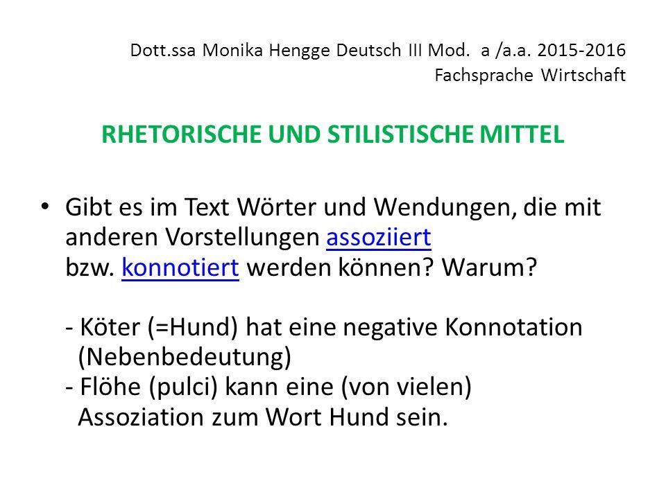 Dott.ssa Monika Hengge Deutsch III Mod. a /a.a. 2015-2016 Fachsprache Wirtschaft RHETORISCHE UND STILISTISCHE MITTEL Gibt es im Text Wörter und Wendun