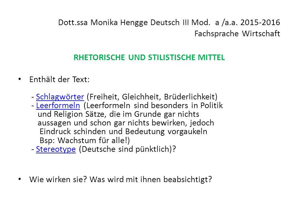 Dott.ssa Monika Hengge Deutsch III Mod. a /a.a. 2015-2016 Fachsprache Wirtschaft RHETORISCHE UND STILISTISCHE MITTEL Enthält der Text: - Schlagwörter