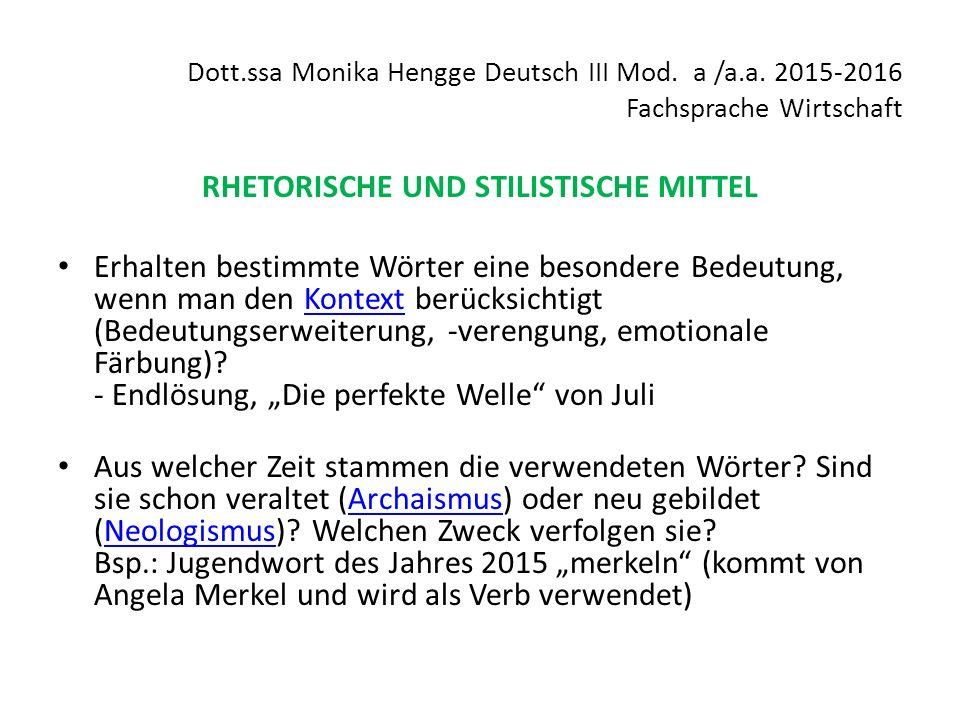 Dott.ssa Monika Hengge Deutsch III Mod. a /a.a. 2015-2016 Fachsprache Wirtschaft RHETORISCHE UND STILISTISCHE MITTEL Erhalten bestimmte Wörter eine be