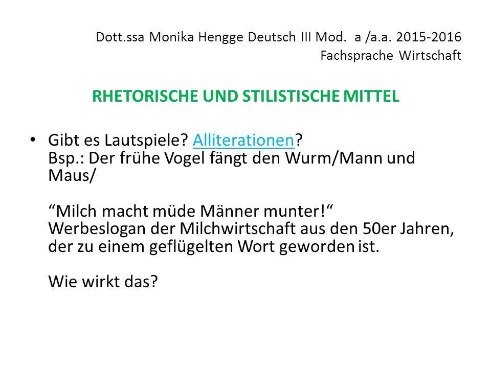 Dott.ssa Monika Hengge Deutsch III Mod. a /a.a. 2015-2016 Fachsprache Wirtschaft RHETORISCHE UND STILISTISCHE MITTEL Gibt es Lautspiele? Alliteratione