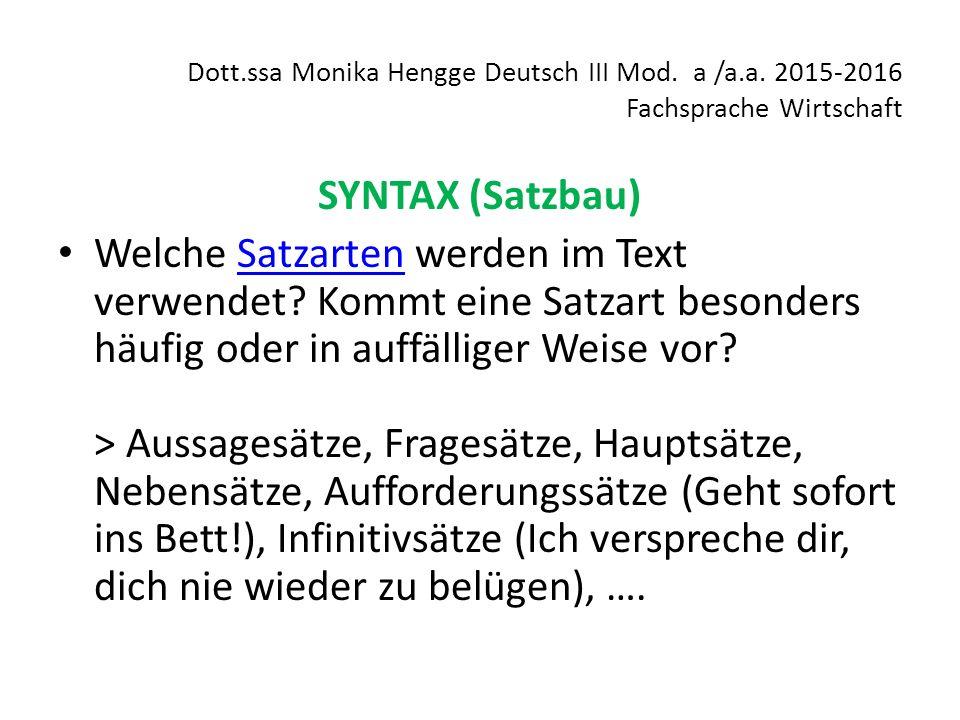 Dott.ssa Monika Hengge Deutsch III Mod. a /a.a. 2015-2016 Fachsprache Wirtschaft SYNTAX (Satzbau) Welche Satzarten werden im Text verwendet? Kommt ein